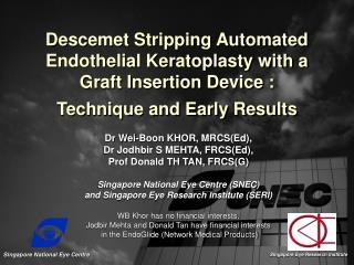 Dr Wei-Boon KHOR, MRCS(Ed),  Dr Jodhbir S MEHTA, FRCS(Ed),  Prof Donald TH TAN, FRCS(G)