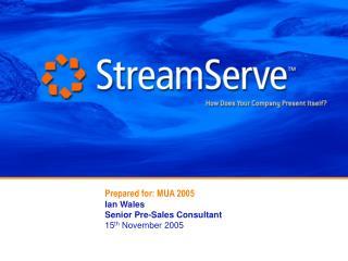 Prepared for: MUA 2005 Ian Wales Senior Pre-Sales Consultant 15 th  November 2005