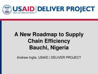 A  N ew Roadmap  to  Supply Chain Efficiency Bauchi , Nigeria