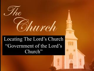 Locating The Lord�s Church �Government of the Lord�s Church�