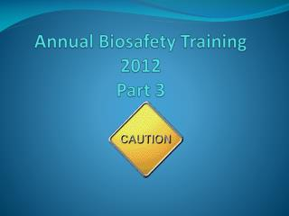 Annual Biosafety Training  2012 Part 3
