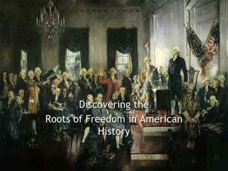 Discovering the  Roots of Freedom in American History