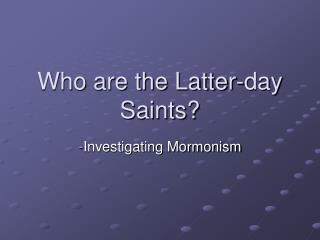 Who are the Latter-day Saints?
