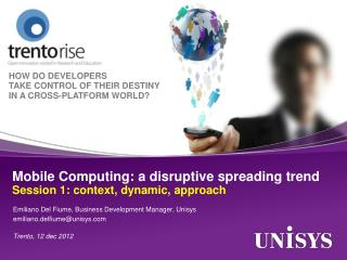 Mobile Computing: a disruptive spreading trend  Session 1: context, dynamic, approach