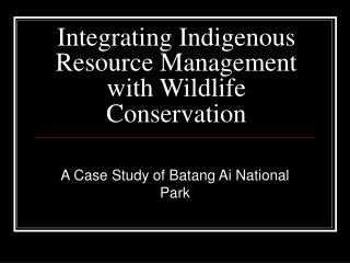Integrating Indigenous Resource Management with Wildlife Conservation