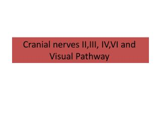 Cranial nerves II,III, IV,VI and Visual Pathway