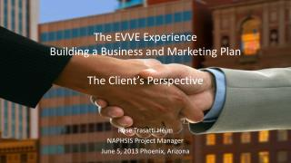 The EVVE Experience Building a Business and Marketing Plan The  Client's  Perspective