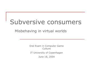 Subversive consumers