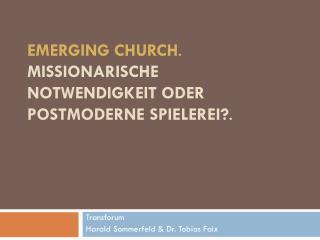 EMERGING CHURCH .   MISSIONARISCHE NOTWENDIGKEIT ODER POSTMODERNE SPIELEREI? .
