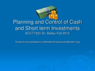 Planning and Control of Cash and Short term Investments ACCT7320-Dr. Bailey-Fall 2012