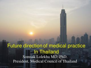 Somsak Lolekha MD, PhD. President, Medical Council of Thailand