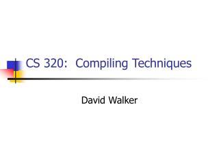 CS 320:  Compiling Techniques