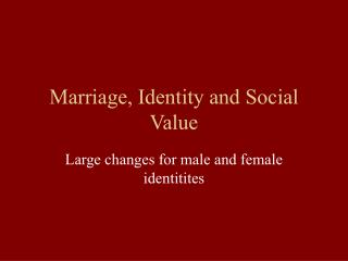 Marriage, Identity and Social Value
