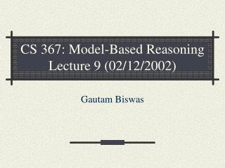 CS 367: Model-Based Reasoning Lecture 9 (02/12/2002)