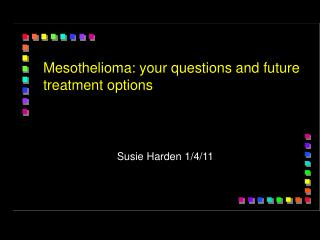 Mesothelioma: your questions and future treatment options