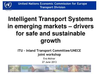 ITU - Inland Transport Committee/UNECE joint workshop Eva Molnar 2 7 June  201 3