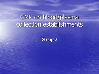 GMP on blood/plasma collection establishments