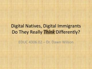 Digital Natives, Digital Immigrants Do They Really  Think  Differently?