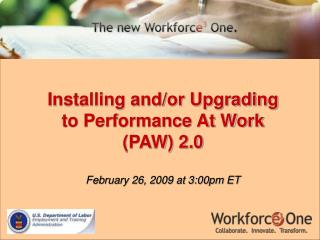 Installing and/or Upgrading to Performance At Work (PAW) 2.0 February 26, 2009 at 3:00pm ET
