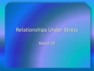Relationships Under Stress