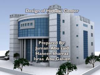 Design of Hirbawi Center  By: Juman   Abu  zaid Haneen kharraz Israa   Abu  Galuen