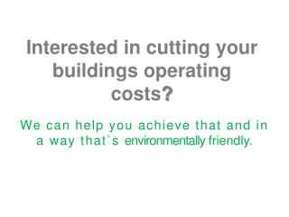 Interested in cutting your buildings operating                   costs ?