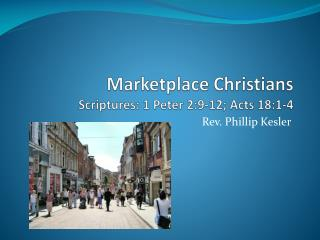 Marketplace Christians Scriptures: 1 Peter 2:9-12; Acts 18:1-4