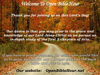 Welcome To Open Bible Hour Thank you for joining us on this Lord's Day!