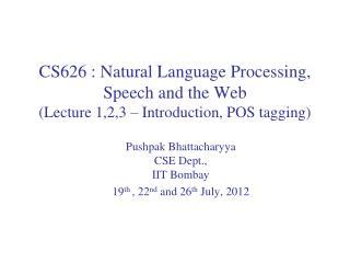 Pushpak Bhattacharyya CSE Dept.,  IIT  Bombay 19 th  , 22 nd  and 26 th  July, 2012