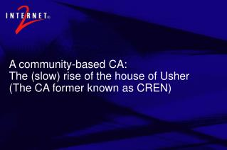 A community-based CA: The (slow) rise of the house of Usher	 (The CA former known as CREN)