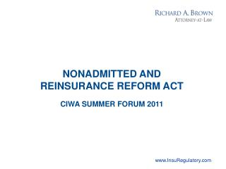 NONADMITTED AND REINSURANCE REFORM ACT CIWA SUMMER FORUM 2011