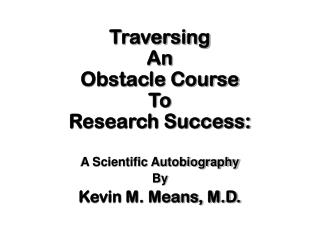 Traversing  An Obstacle Course To Research Success: A Scientific Autobiography By