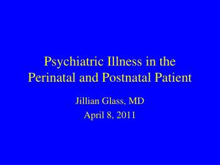 Psychiatric Illness in the Perinatal and Postnatal Patient