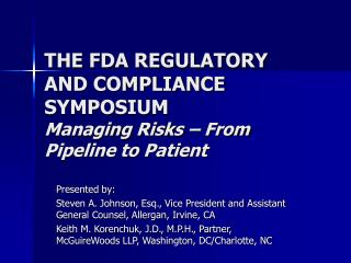 THE FDA REGULATORY AND COMPLIANCE SYMPOSIUM Managing Risks � From Pipeline to Patient