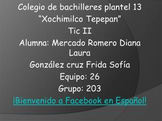"Colegio de bachilleres plantel 13 ""Xochimilco Tepepan"" Tic II Alumna: Mercado Romero Diana Laura"