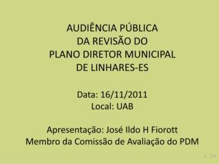 AUDIÊNCIA PÚBLICA  DA REVISÃO DO  PLANO DIRETOR MUNICIPAL  DE LINHARES-ES Data: 16/11/2011