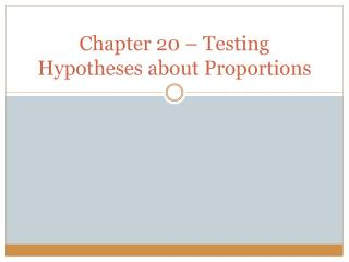 Chapter 20 – Testing Hypotheses about Proportions