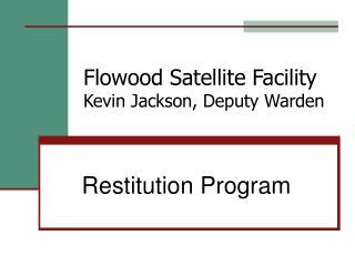 Flowood Satellite Facility Kevin Jackson, Deputy Warden
