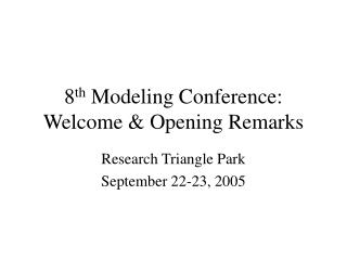 8 th  Modeling Conference: Welcome & Opening Remarks