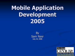 Mobile Application Development 2005  By Sam Nasr July 25, 2006