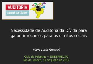 Maria Lucia Fattorelli Ciclo  de  Palestras  – SINDSPREV/RJ Rio de Janeiro, 14  de  junho de 2012