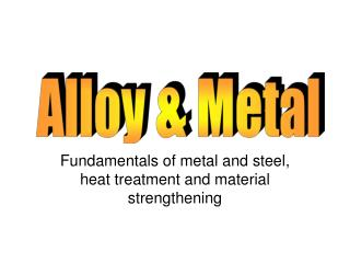 Fundamentals of metal and steel, heat treatment and material strengthening