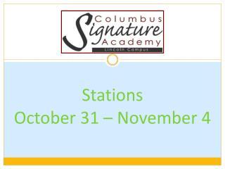 Stations  October 31 – November 4