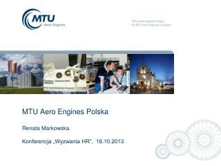 "MTU  Aero Engines  Polska Renata Markowska  Konferencja ""Wyzwania HR"",  16.10.2013"