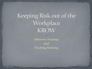Keeping Risk out of the Workplace  KROW