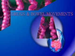DRUGS & BOWEL MOVEMENTS