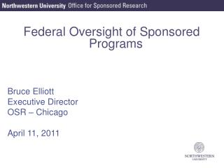 Federal Oversight of Sponsored Programs Bruce Elliott Executive Director OSR – Chicago