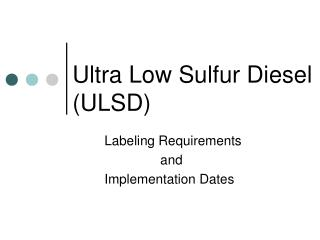 Ultra Low Sulfur Diesel (ULSD)