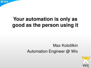 Max  Kolotilkin Automation Engineer @  Wix