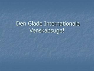 Den Glade Internationale  Venskabsuge!